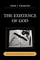 The Existence of God: Convincing and Converging Arguments by John J. Pasquini (2009-12-08)