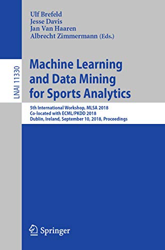 Machine Learning and Data Mining for Sports Analytics: 5th International Workshop, MLSA 2018, Co-located with ECML/PKDD 2018, Dublin, Ireland, September ... Intelligence Book 11330) (English Edition)