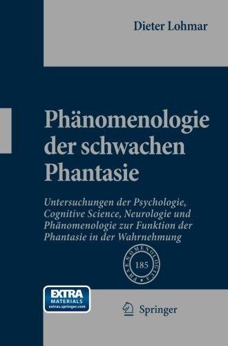 Ph????nomenologie der schwachen Phantasie: Untersuchungen der Psychologie, Cognitive Science, Neurologie und Ph????nomenologie zur Funktion der Phantasie in ... (English and German Edition) by Dieter Lohmar (2014-11-02)