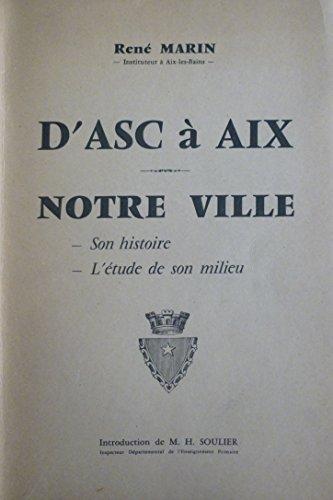 D'Asc à Aix : Notre ville : Son histoire, l'étude de son milieu