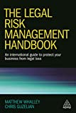 Legal Risk Management Handbook: An International Guide to Protect Your Business from Legal Loss