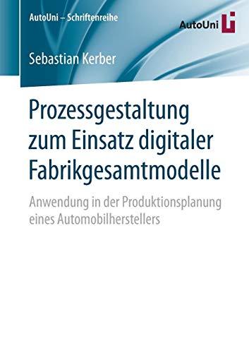 Prozessgestaltung zum Einsatz digitaler Fabrikgesamtmodelle: Anwendung in der Produktionsplanung eines Automobilherstellers (AutoUni - Schriftenreihe, Band 86) -