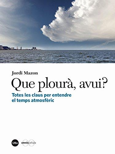 Que plourà, avui? Totes les claus per entendre el temps atmosfèric (eBook) (Catalan Edition) por Jordi Mazon Bueso