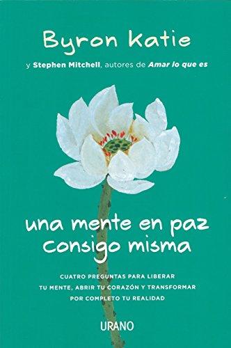 Una mente en paz consigo misma (Crecimiento personal) por Byron, Mitchell, Stephen Katie