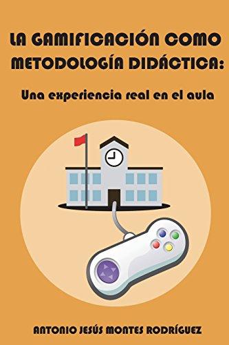 La gamificación como metodología didáctica: Una experiencia real en el aula por Antonio Jesús Montes Rodríguez
