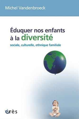 Eduquer nos enfants à la diversité : Sociale, culturelle, ethnique, familiale...