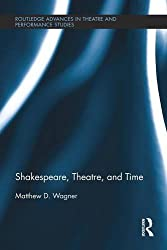 Shakespeare, Theatre, and Time (Routledge Advances in Theatre and Performance Studies) by Matthew Wagner (2014-07-17)
