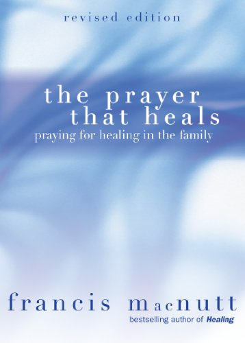 The Prayer That Heals Praying For Healing In The Family