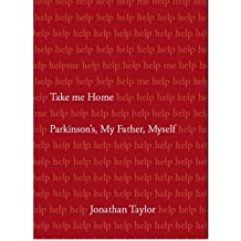 [ TAKE ME HOME: PARKINSON'S, MY FATHER, MYSELF - IPS ] By Taylor, Jonathan ( Author ) Jul- 2008 [ Hardcover ]