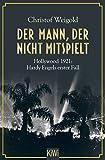 Der Mann, der nicht mitspielt: Hollywood 1921: Hardy Engels erster Fall (Hollywood - Hardy Engel ermittelt, Band 1) - Christof Weigold
