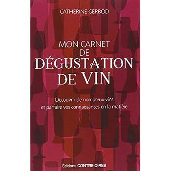 Mon carnet de dégustation de vin : Découvrir de nombreux vins et parfaire vos connaissances en la matière