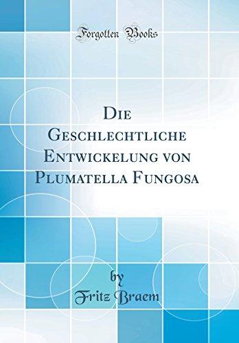 Die Geschlechtliche Entwickelung von Plumatella Fungosa (Classic Reprint)