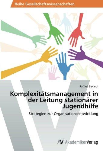 Komplexitätsmanagement in der Leitung stationärer Jugendhilfe: Strategien zur Organisationsentwicklung