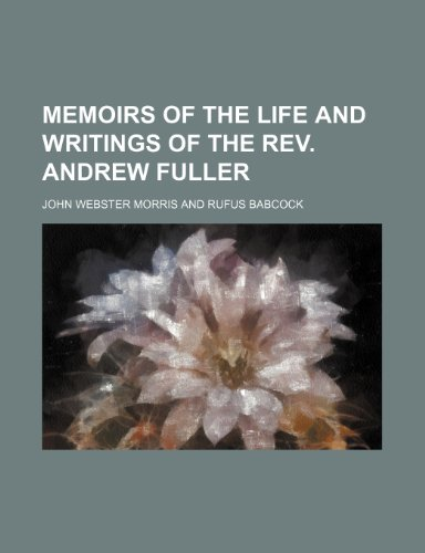 Memoirs of the Life and Writings of the Rev. Andrew Fuller