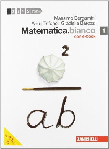 Matematica.bianco. Per le Scuole superiori. Con DVD-ROM. Con espansione online: 1