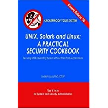 Unix, Solaris and Linux: A Practical Security Cookbook: Securing Unix Operating System Without Third-Party Applications by Boris Loza (2005-04-22)