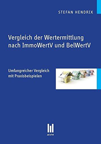 Vergleich der Wertermittlung nach ImmoWertV und BelWertV: Umfangreicher Vergleich mit Praxisbeispielen (Beiträge zur Wirtschaftswissenschaft)