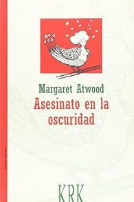 Asesinato En La Oscuridad par Margaret Atwood