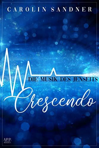 Die Musik des Jenseits: Crescendo von [Sandner, Caroline]