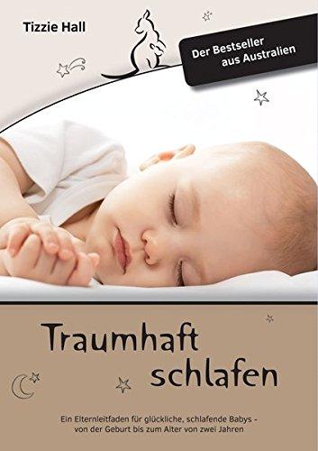 Preisvergleich Produktbild Traumhaft Schlafen: Ein Elternleitfaden für glückliche, schlafende Babys - von der Geburt bis zum Alter von zwei Jahren