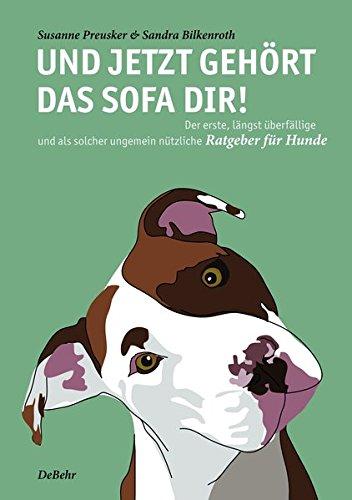 Preisvergleich Produktbild Und jetzt gehört das Sofa dir! - Der erste, längst überfällige und als solcher ungemein nützliche Ratgeber für Hunde