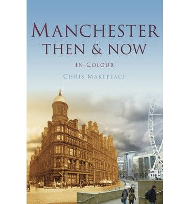 Manchester Then & Now by Makepeace, Chris ( Author ) ON Mar-01-2012, Hardback