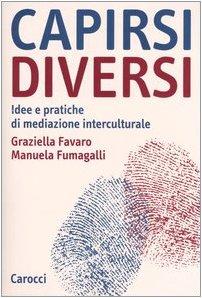 Capirsi diversi. Idee e pratiche di mediazione interculturale