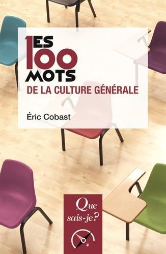 Les 100 mots de la culture générale par Eric Cobast