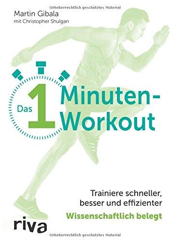 Das 1-Minuten-Workout: Trainiere schneller, besser und effizienter - wissenschaftlich belegt