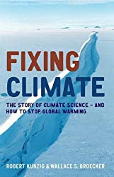 Fixing Climate: The story of climate science - and how to stop global warming by Robert Kunzig (2008-05-29)