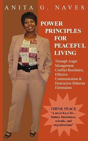 POWER PRINCIPLES FOR PEACEFUL LIVING: Through Anger Management, Conflict Resolution, Effective Communication & Destructive Behavior Elimination