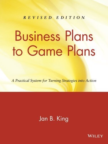 Business Plans to Game Plans: A Practical System for Turning Strategies into Action by Jan B. King (2003-12-18)