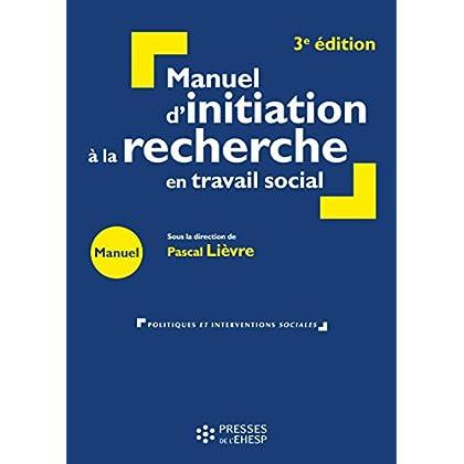 Manuel d'initiation à la recherche en travail social - 3e édition (Politiques et interventions sociales)