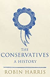 The Conservatives - A History: Written by Robin Harris, 2011 Edition, Publisher: Bantam Press [Hardcover]