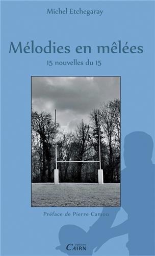Melodies En Melees, 15 Nouvelles Du 15 par Michel ETCHEGARAY