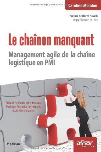 Le chanon manquant : Management agile de la chane logistique en PMI de Caroline Mondon (27 avril 2012) Broch