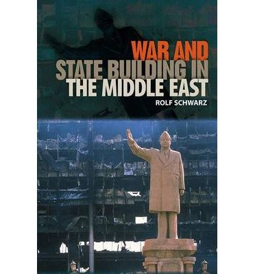 [ WAR AND STATE BUILDING IN THE MIDDLE EAST (GOVERNANCE AND INTERNATIONAL RELATIONS IN THE MIDDLE EAST) ] Schwarz, Rolf (AUTHOR ) Jan-08-2012 Paperback