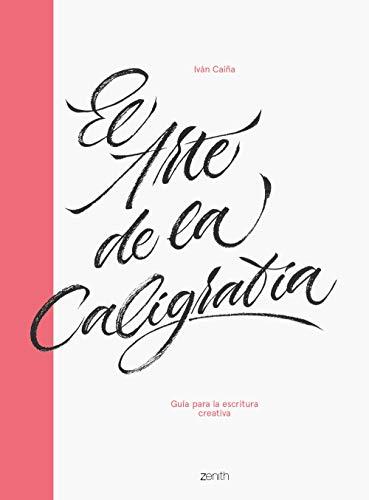 El arte de la caligrafía: Guía para la escritura creativa (Zenith Original)