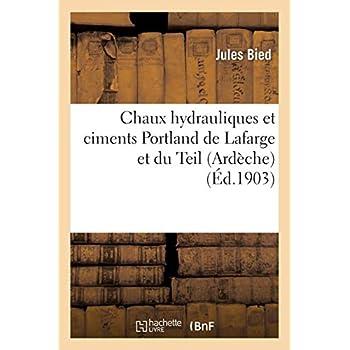 Chaux hydrauliques et ciments Portland de Lafarge et du Teil (Ardèche): diverses applications du ciment armé, emploi à cet usage du ciment de Lafarge