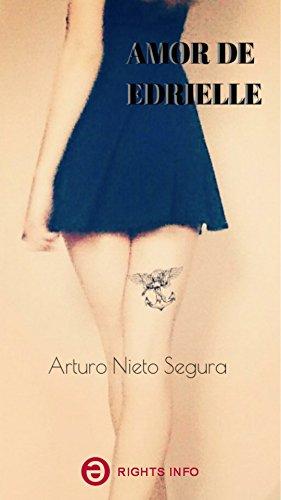 Amor de Edrielle: Poemas y Relatos de Arturo Nieto Segura por Arturo Nieto Segura