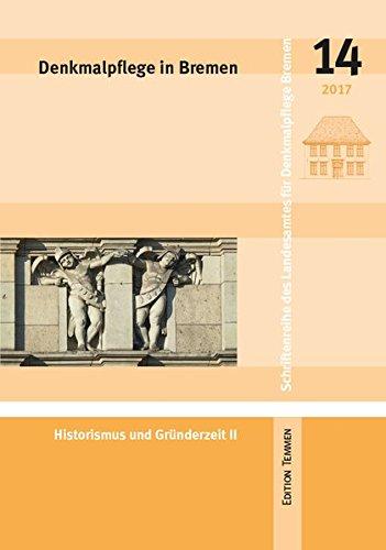 Denkmalpflege in Bremen: Heft 14 - Historismus und Gründerzeit II (Schriftenreihe des Landesamtes...