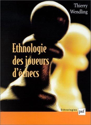 Ethnologie des joueurs d'checs de Thierry Wendling (28 janvier 2002) Broch