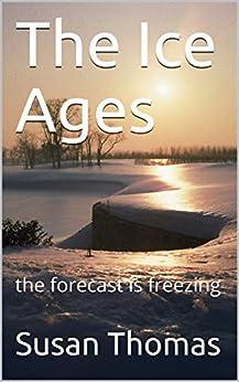 The Ice Ages: The Forecast Is  Freezing por Susan Thomas epub