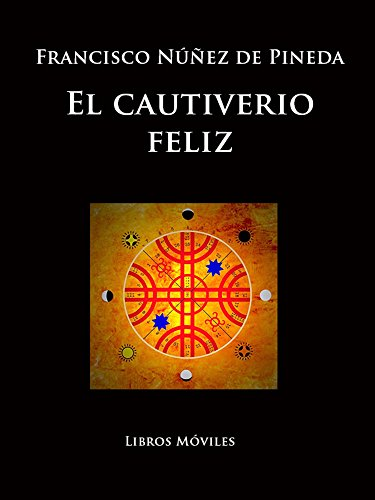 El cautiverio feliz por Francisco Núñez de Pineda