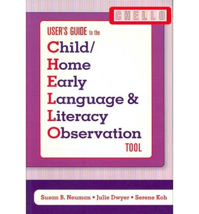 [(Child/Home Early Language and Literacy Observation (CHELLO) User's Guide: User's Guide)] [Author: Susan B. Neuman] published on (October, 2007)