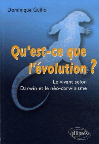 Qu'est-ce que l'évolution ? : Le vivant selon Darwin et le néo-darwinisme par Dominique Guillo