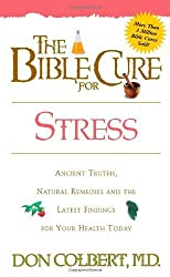The Bible Cure for Stress: Ancient Truths, Natural Remedies and the Latest Findings for Your Health Today (Bible Cure Series) by Don Colbert MD (2002-04-16)