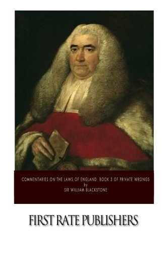 Commentaries on the Laws of England: Book 3, Of Private Wrongs