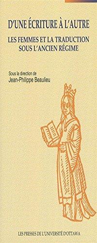 D'une écriture à l'autre : Les femmes et la traduction sous l'Ancien Régime