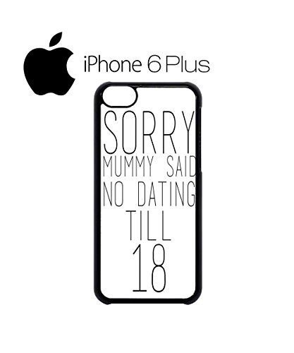 Sorry Mummy Said No Dating Till 18 Mobile Phone Case Back Cover Hülle Weiß Schwarz for iPhone 6 Plus White Schwarz